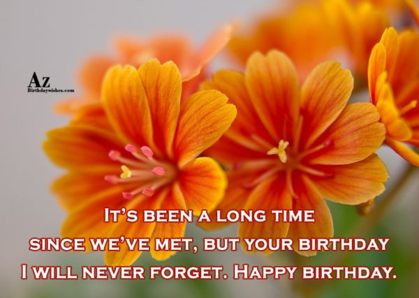 It s been a long time since we ve… - AZBirthdayWishes.com