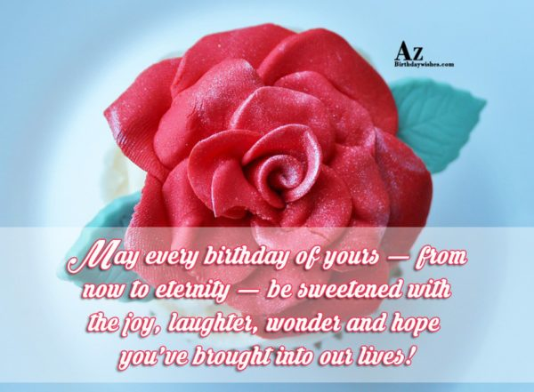 May every birthday of yours from now to eternity… - AZBirthdayWishes.com