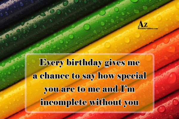 Every birthday gives me a chance to say how… - AZBirthdayWishes.com