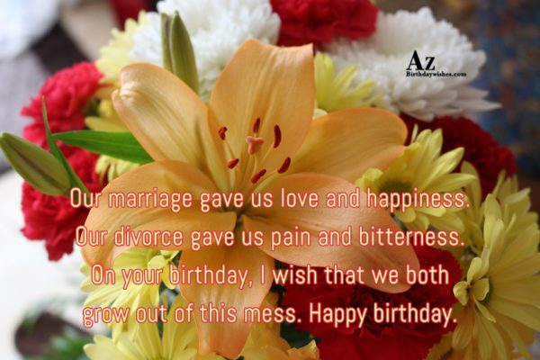 Our marriage gave us love and happiness Our divorce… - AZBirthdayWishes.com