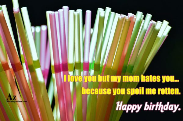 I love you but my mom hates you… - AZBirthdayWishes.com