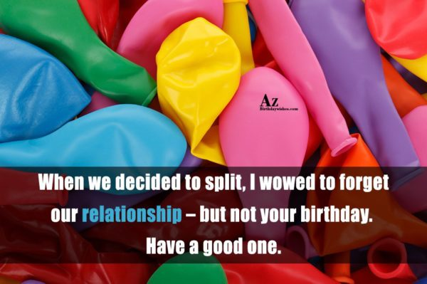 When we decided to split I wowed to forget… - AZBirthdayWishes.com