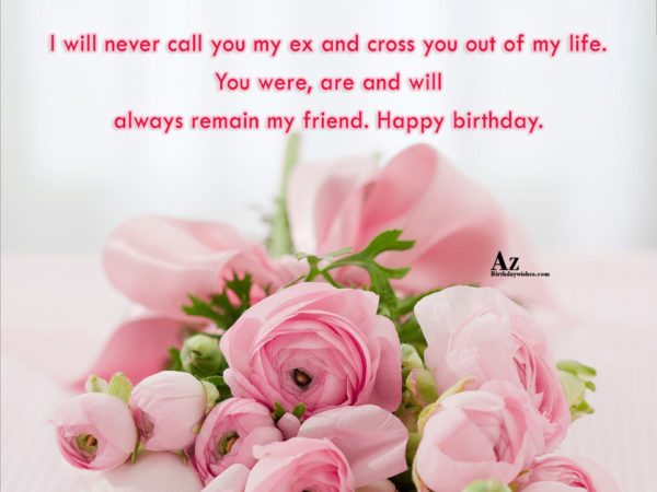 I will never call you my ex and cross… - AZBirthdayWishes.com