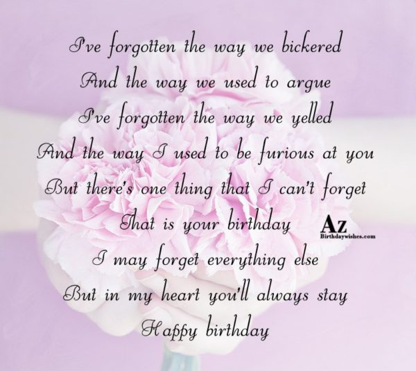 I ve forgotten the way we bickered And the… - AZBirthdayWishes.com