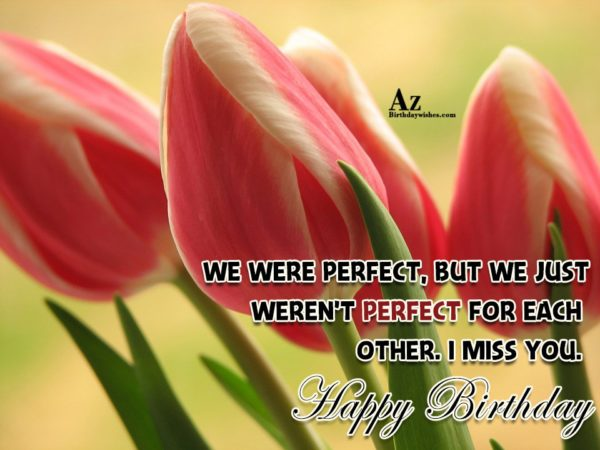 We were perfect but we just weren t perfect… - AZBirthdayWishes.com