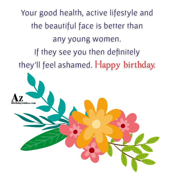 Your good health active lifestyle and the beautiful face… - AZBirthdayWishes.com