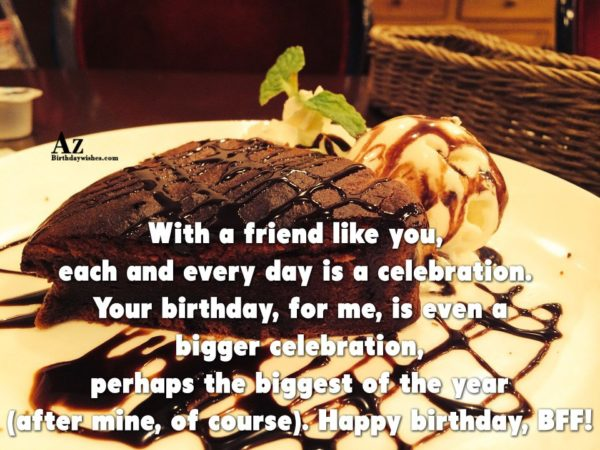 With a friend like you, each and every day… - AZBirthdayWishes.com