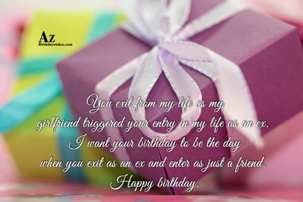 You exit from my life as my girlfriend triggered… - AZBirthdayWishes.com
