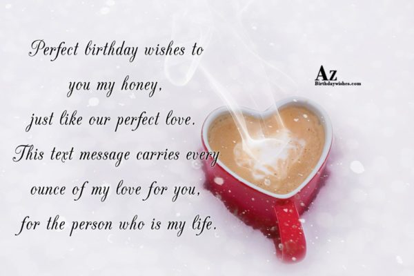 Perfect birthday wishes to you my honey just like… - AZBirthdayWishes.com