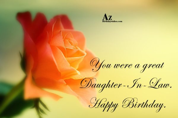 You were a great Daughter-In-Law Happy Birthday - AZBirthdayWishes.com