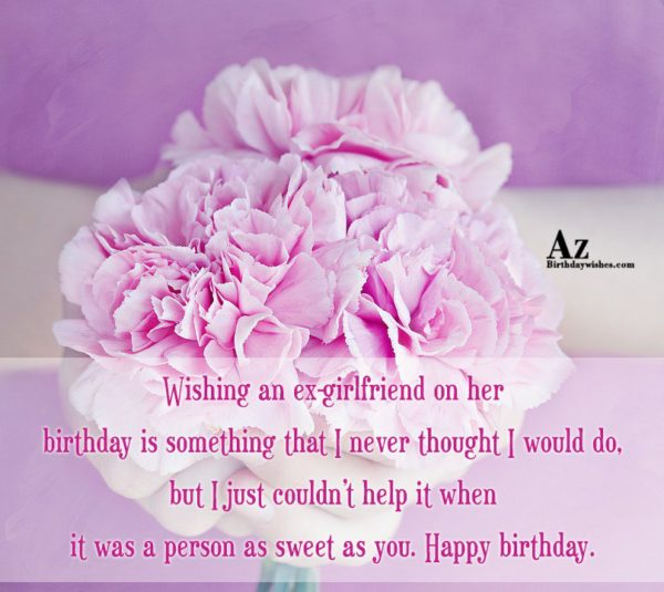 Wishing an ex-girlfriend on her birthday is something that… - AZBirthdayWishes.com