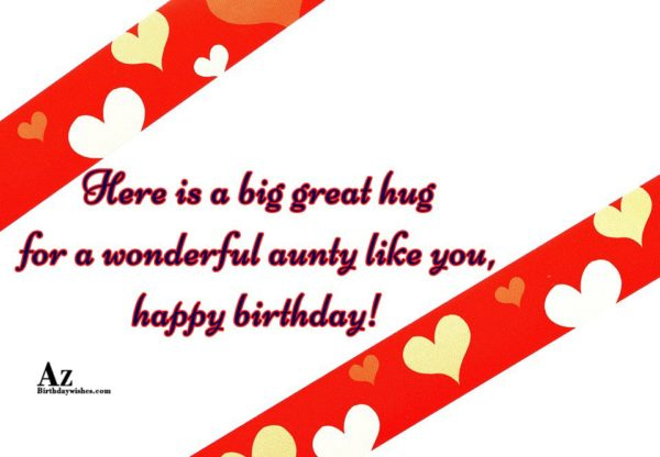 Here is a big great hug for a wonderful… - AZBirthdayWishes.com