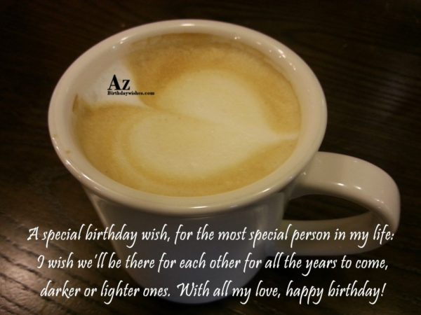 A special birthday wish for the most special person… - AZBirthdayWishes.com