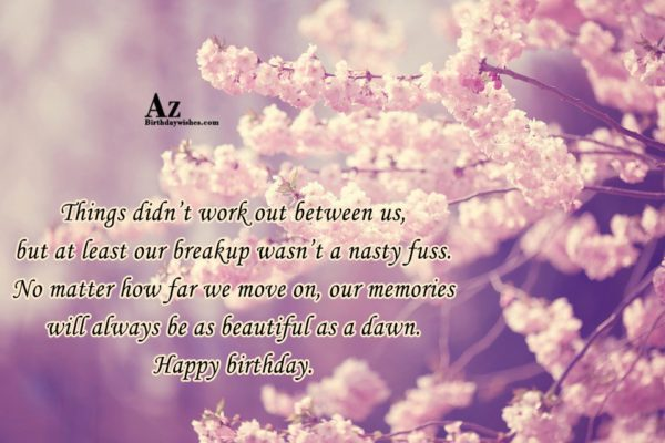 Things didn t work out between us but at… - AZBirthdayWishes.com