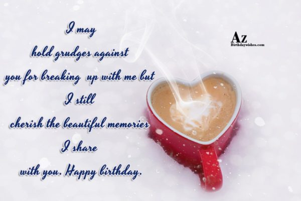 I may hold grudges against you for breaking up… - AZBirthdayWishes.com