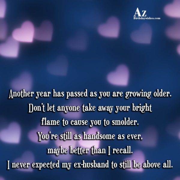 Another year has passed as you are growing older… - AZBirthdayWishes.com