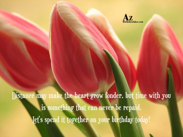 Distance may make the heart grow fonder but time… - AZBirthdayWishes.com