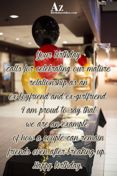 Your birthday calls for celebrating our mature relationship as… - AZBirthdayWishes.com