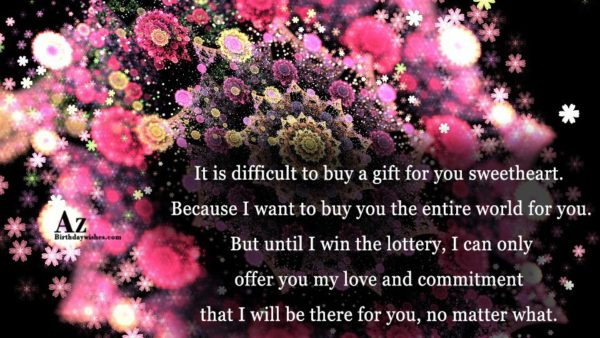 It is difficult to buy a gift for you… - AZBirthdayWishes.com