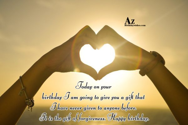 Today on your birthday I am going to give… - AZBirthdayWishes.com