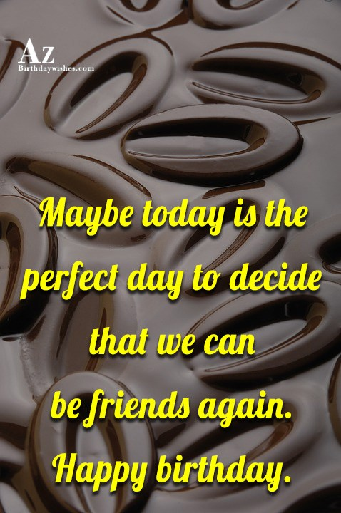 Maybe today is the perfect day to decide that… - AZBirthdayWishes.com