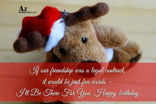 If our friendship was a legal contract… - AZBirthdayWishes.com
