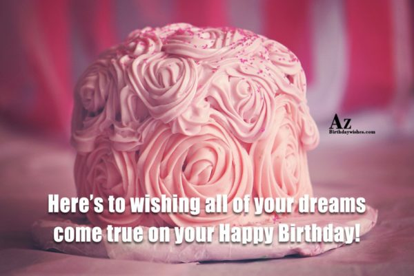 Here s to wishing all of your dreams come… - AZBirthdayWishes.com