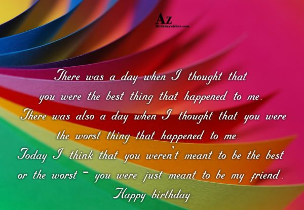 There was a day when I thought that you… - AZBirthdayWishes.com