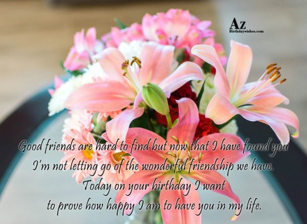 Good friends are hard to find but now… - AZBirthdayWishes.com