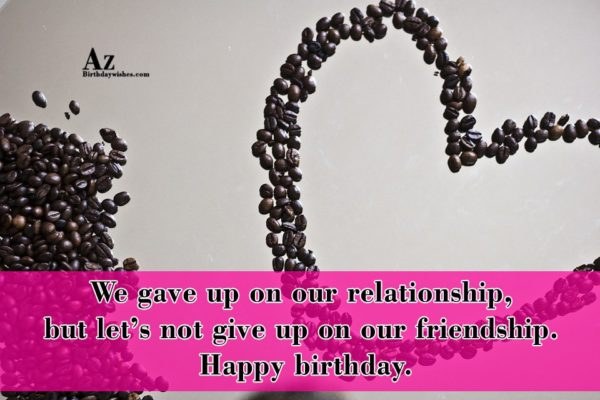 We gave up on our relationship but let s… - AZBirthdayWishes.com