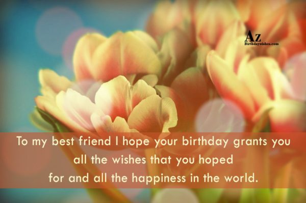 To my best friend I hope your birthday… - AZBirthdayWishes.com