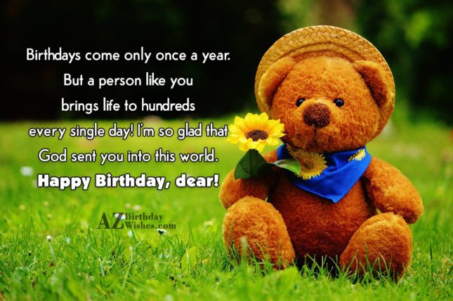 Birthdays come only once a year. But… - AZBirthdayWishes.com