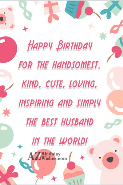 Happy Birthday for the handsomest, kind, cute,… - AZBirthdayWishes.com