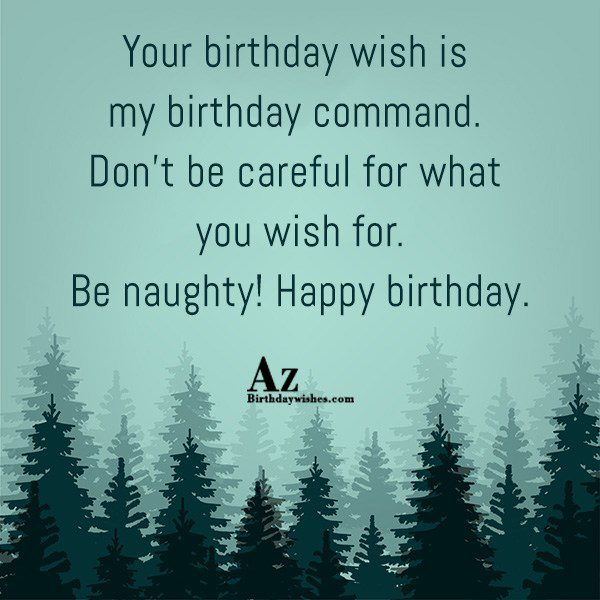 Your birthday wish is my birthday command Don t… - AZBirthdayWishes.com