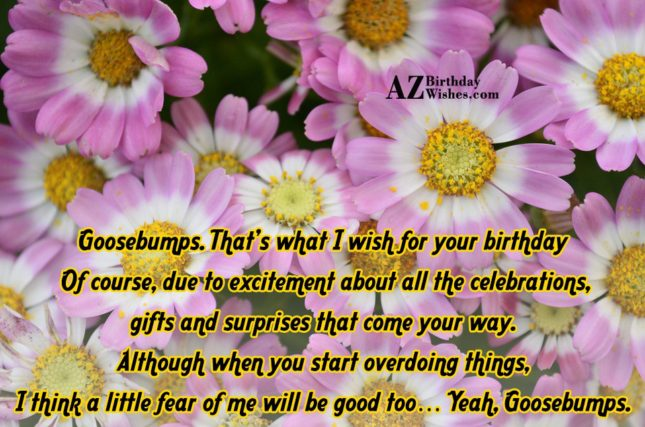 Goosebumps. That's what I wish for your… - AZBirthdayWishes.com