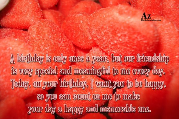A birthday is only once a year… - AZBirthdayWishes.com