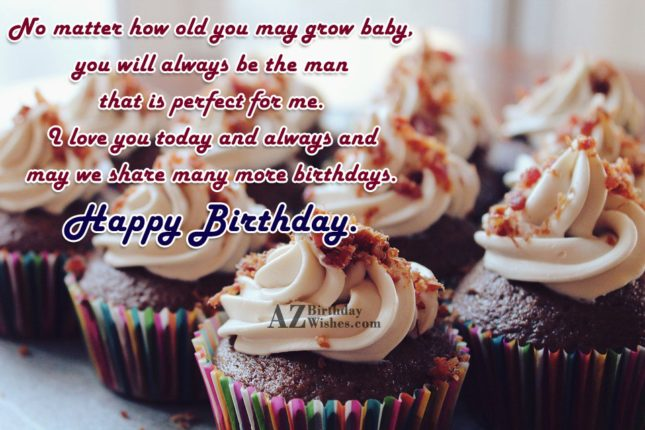 No matter how old you may grow… - AZBirthdayWishes.com