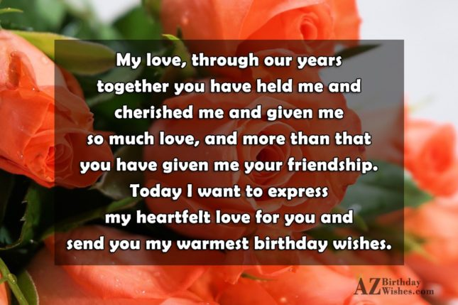 My love, through our years together you… - AZBirthdayWishes.com