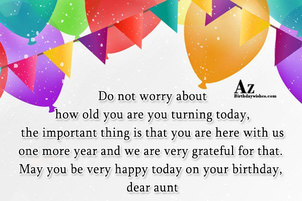 Do not worry about how old you are you turning today… - AZBirthdayWishes.com