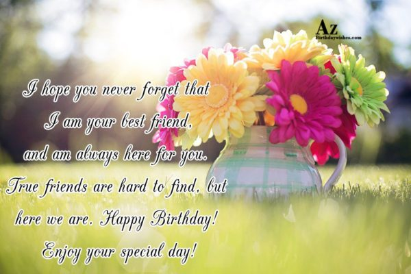 I hope you never forget that I am your… - AZBirthdayWishes.com