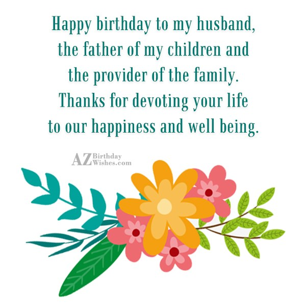 Happy birthday to my husband, the father… - AZBirthdayWishes.com