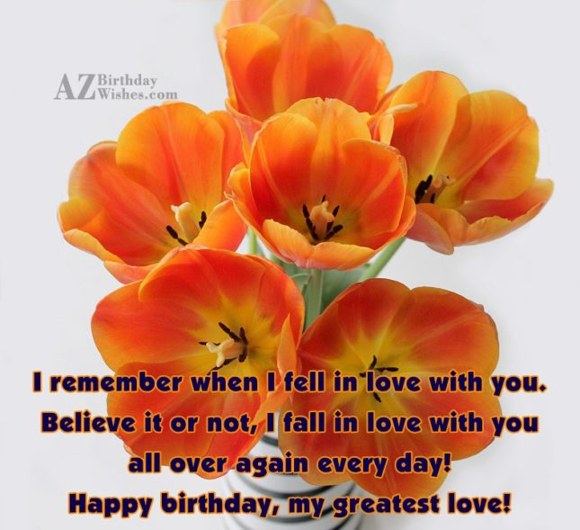 I remember when I fell in love with you. Believe… - AZBirthdayWishes.com