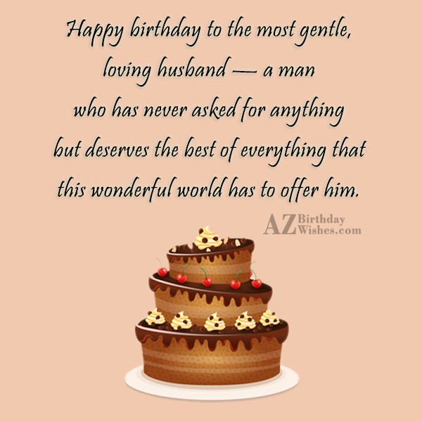 Happy birthday to the most gentle loving husband a… - AZBirthdayWishes.com