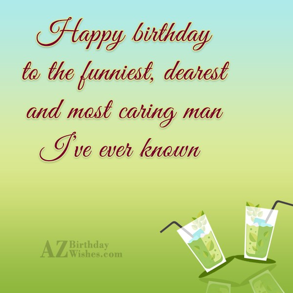 Happy birthday to the funniest dearest and most caring… - AZBirthdayWishes.com