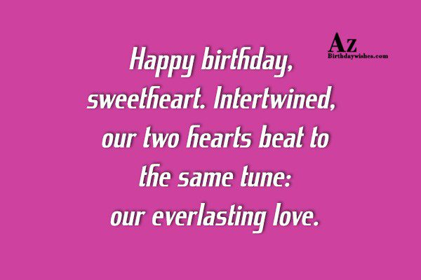 Happy birthday sweetheart Intertwined our two hearts beat to… - AZBirthdayWishes.com