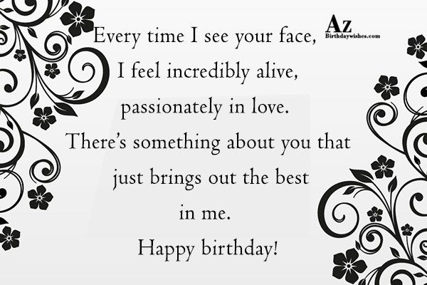 Every time I see your face I feel incredibly… - AZBirthdayWishes.com