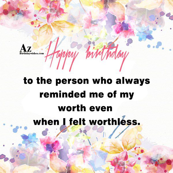 Happy birthday to the person who always… - AZBirthdayWishes.com