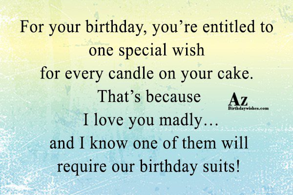 For your birthday you're entitled to one special wish… - AZBirthdayWishes.com