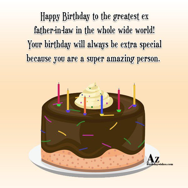 Happy Birthday to the greatest ex father-in-law in the… - AZBirthdayWishes.com