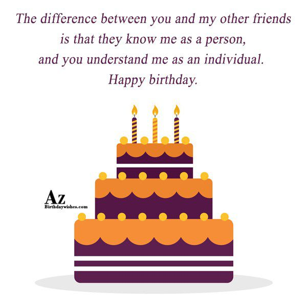 The difference between you and my other friends… - AZBirthdayWishes.com